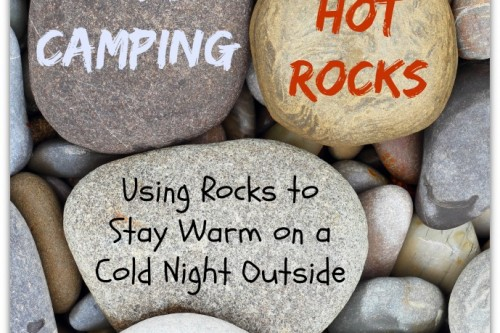 Cold Camping, Hot Rocks: Using Rocks to Stay Warm on a Cold Night Outside