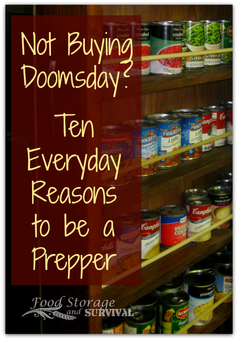 Not Buying Doomsday 10 Everyday Reasons To Be A Prepper