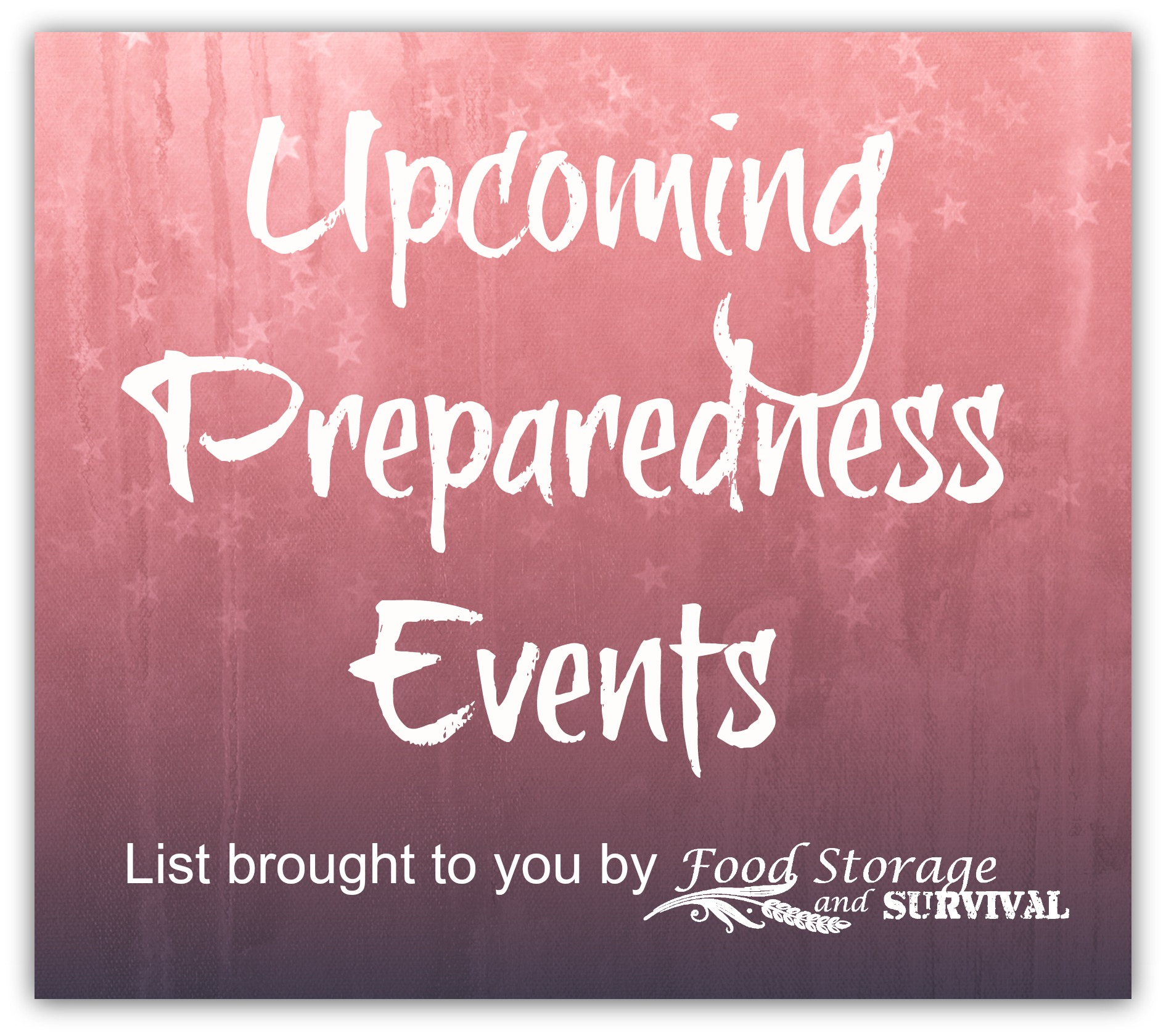 Up to date list of upcoming preparedness survival homesteading self reliance events and  sc 1 st  Food Storage and Survival & Preparedness Events