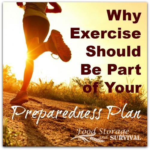 Why Exercise Should Be Part of  Your Preparedness Plan - Food Storage and Survival