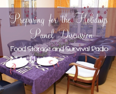Preparing for the Holidays Panel Discussion--Food Storage and Survival Radio