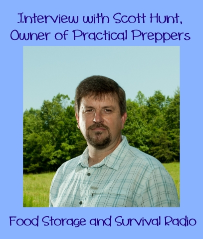Interview with Scott Hunt of Practical Preppers--Food Storage and Survival Radio