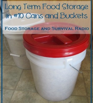 Food Storage and Survival Radio Episode 38: Storing Food in #10 Cans and Buckets