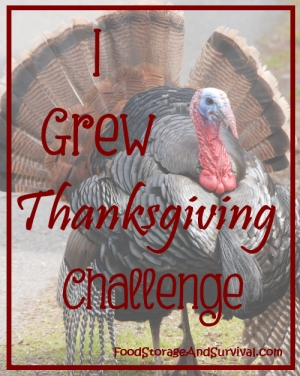 "Want to grow, hunt, or raise your own Thanksgiving meal?  Join in the ""I Grew Thanksgiving"" Challenge at Food Storage and Survival!"