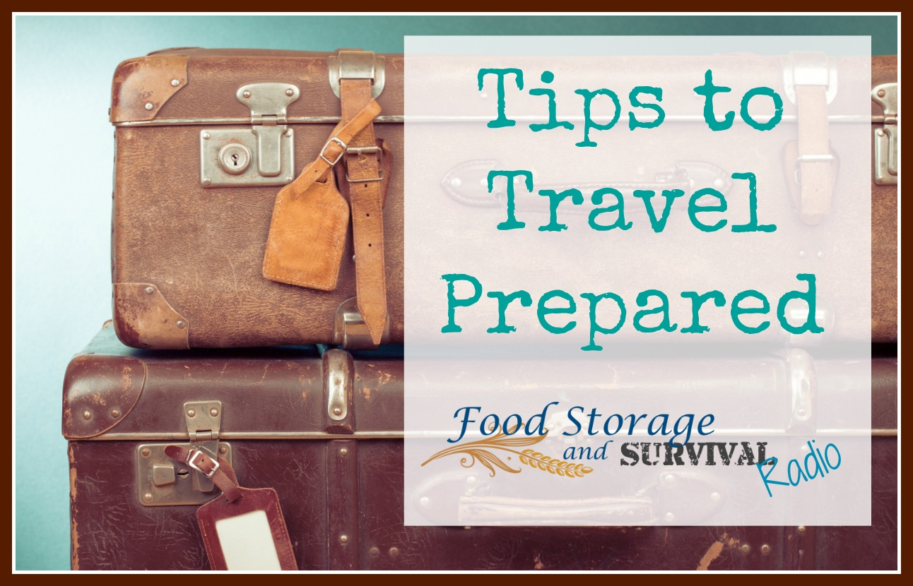 Food Storage and Survival Radio Episode 60: Tips to Travel Prepared!