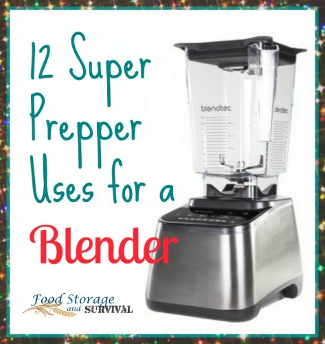 Twelve super prepper uses for a blender!  Food Storage and Survival