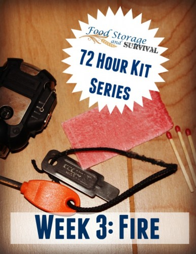 72 Hour Kit Series week 3: Fire!  What options for fire do you have in your emergency kit?